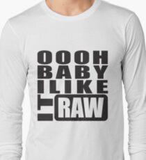 i like it raw... Long Sleeve T-Shirt