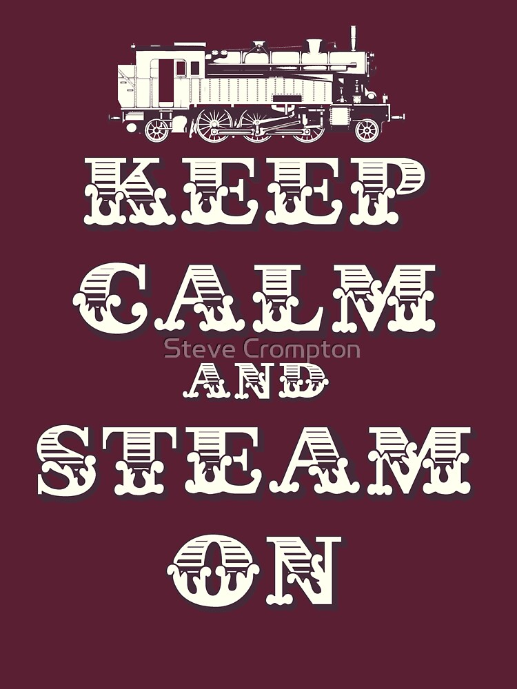 Keep Calm and Steam On Steam Engine #1B by SC001
