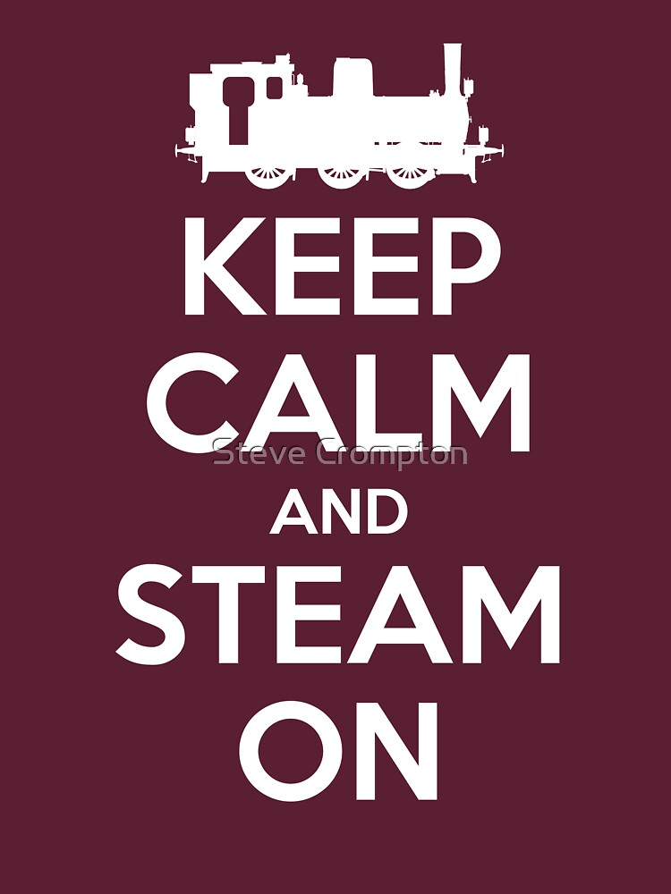 Keep Calm and Steam On Steam Engine #2A by SC001