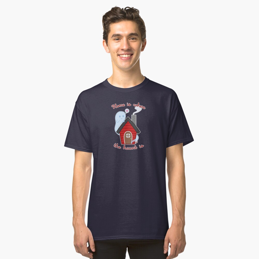 Home is where the haunt is Classic T-Shirt