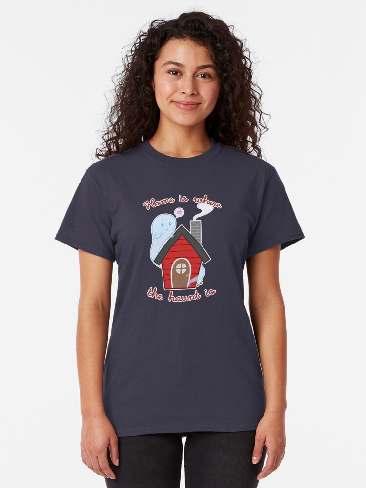 Alternate view of Home is where the haunt is Classic T-Shirt