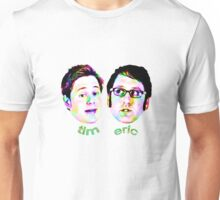 Tim and Eric Awesome Show Great Job! - Tim/Eric Unisex T-Shirt
