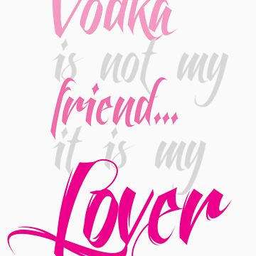 Vodka! by InkSpotCreative