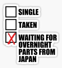 Single? Taken? Waiting for overnight parts from japan? Sticker