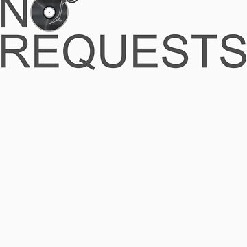 No Requests Vinyl - Made for DJs by HOTDJGEAR