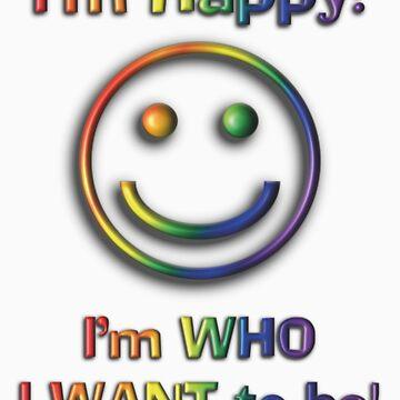 I'm Happy I'm Who I Want To Be! Freedom Rainbow Design by Swedos-Artistic