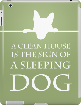A Clean House Is The Sign Of a Sleeping Dog by ChiliMonsters