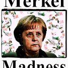 Merkel maddness by scarlet monahan