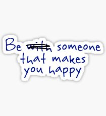 Be someone that makes you happy. Sticker