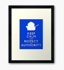 Keep Calm and Respect My Authority Framed Print
