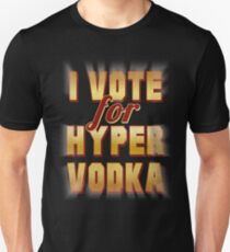 I Vote For Hypervodka T-Shirt