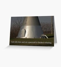 I am only here until my spacecraft is finished refueling. Greeting Card
