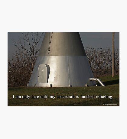 I am only here until my spacecraft is finished refueling. Photographic Print