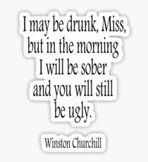 CHURCHILL, I may be drunk, Miss... Sober, Drunk, Drinking, Sober. Sir Winston Churchill Sticker