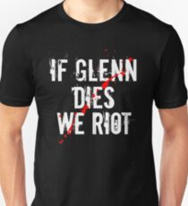 IF GLENN DIES WE RIOT T-Shirt