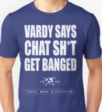 Jamie Vardy says Chat Sh*t Get Banged Unisex T-Shirt