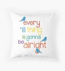 Every 'lil Thing is Gonna Be alright Throw Pillow