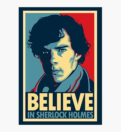Believe in Sherlock Holmes Photographic Print