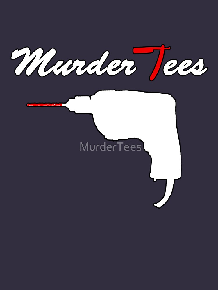 Murder Tee by MurderTees
