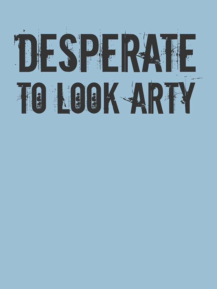 desperate to look arty by theG