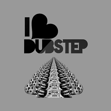 I Love Dubstep ♫ by lewismdesigns