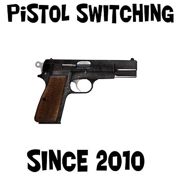 Pistol Switching Since 2010 by OneGuyJosh