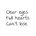 Clear Eyes Full Hearts Can't Lose by Mattysaracen7