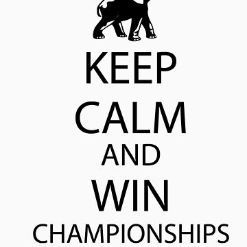 Keep Calm and win National Championships by Tardis53
