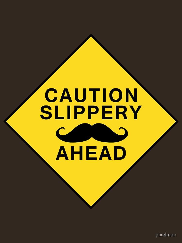 Caution Slippery Mustache by pixelman