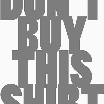 Don't Buy This Shirt (Dark Text Version) by vigorousjammer