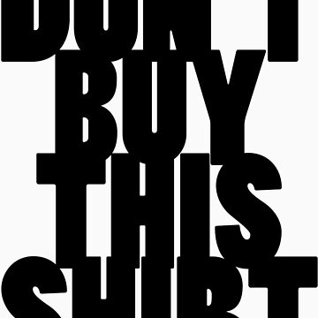 Don't Buy This Shirt (Black Text Version) by vigorousjammer