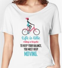 Life Quote: Life is like riding a bicycle Women's Relaxed Fit T-Shirt