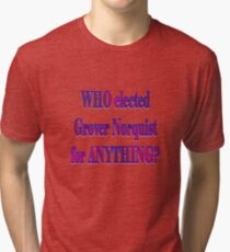 Who elected Norquist? Tri-blend T-Shirt