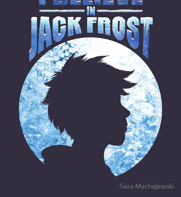 I Believe In Jack Frost by Sara Machajewski