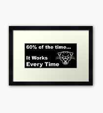 60% of the time, it works every time Framed Print