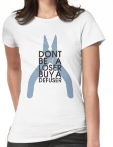 Counter strike Don't be a loser buy a defuser Womens Fitted T-Shirt