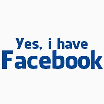 'Yes, i have Facebook' Shirt (Without Blue background) by benjaminisdenaa