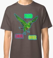 Proud Conure Owner! Classic T-Shirt