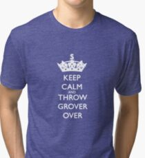 KEEP CALM AND THROW GROVER OVER Tri-blend T-Shirt