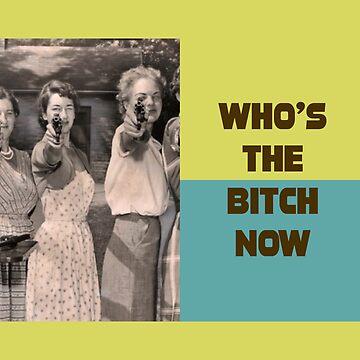 Who`s the bitch now! by slantedmind