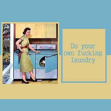 Do your own fucking laundry ! by slantedmind