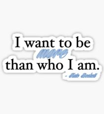 I want to be more than who I am. - Kate Beckett Sticker