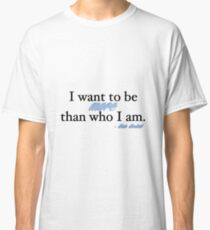 I want to be more than who I am. - Kate Beckett Classic T-Shirt