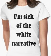 I'm Sick of the White Narrative Women's Fitted T-Shirt