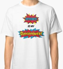 Science is my Superpower Classic T-Shirt