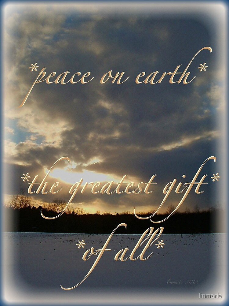 *peace on earth* the greatest gift of all* by linmarie