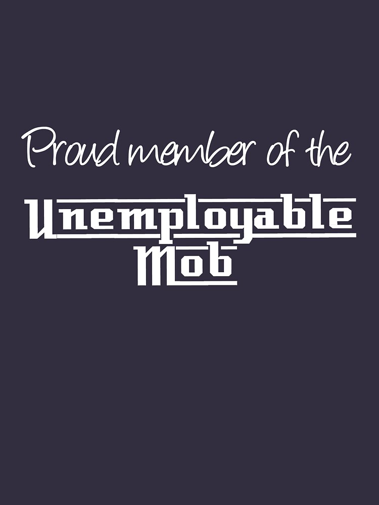 Proud member of the Unemployable Mob by InkSpotCreative