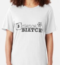 Science, biatch! Slim Fit T-Shirt
