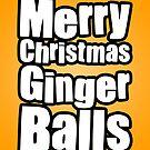 Merry Christmas Ginger Balls by StevePaulMyers