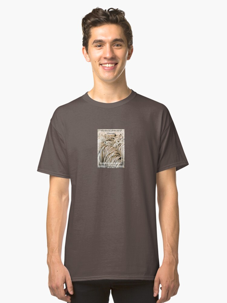 You Must Be At The End Of Your Rope - I Felt a Tug  Classic T-Shirt Front